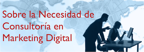 Sobre la Necesidad de Consultoría en Marketing Digital